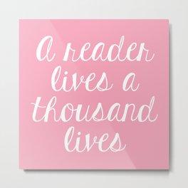 A Reader Lives a Thousand Lives - Pink Metal Print