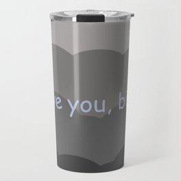 love you, bitch Travel Mug