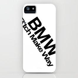 BMW - B*tch Make Way iPhone Case