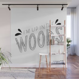 I'm Up in the Woods Wall Mural