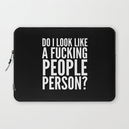 DO I LOOK LIKE A FUCKING PEOPLE PERSON? (Black & White) Laptop Sleeve