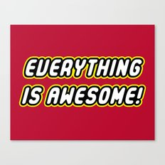 Everything is Awesome! Canvas Print