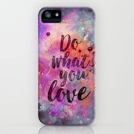 Do what you love! iPhone Case