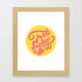 Just Fuckin' Do It Framed Art Print