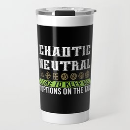 Chaotic Neutral I Keep All My Options - Funny Gamer Quote Gift Travel Mug
