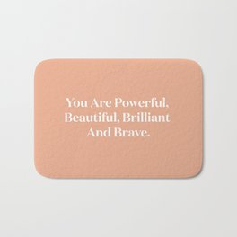 You Are Powerful, Beautiful, Brilliant And Brave Bath Mat