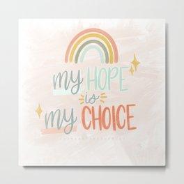 My Hope My Choice Metal Print