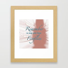 Remember to stop and chase firflies. Framed Art Print