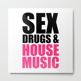 Sex, Drugs & House Music Quote Metal Print