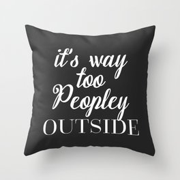 Too Peopley Outside Funny Quote Throw Pillow