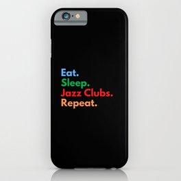 Eat. Sleep. Jazz Clubs. Repeat. iPhone Case