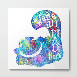 We're All Mad Here - Colorful Watercolor Metal Print
