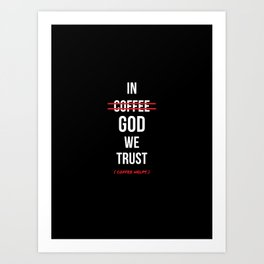 In God We Trust ( Coffee Helps ) Art Print