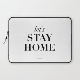 Let's Stay Home Black and White Home Sweet Home Typography Quote Poster Valentine Gift for Her Laptop Sleeve
