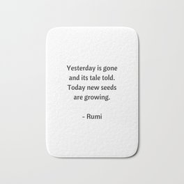 Rumi Inspirational Quotes - Yesterday is gone Bath Mat
