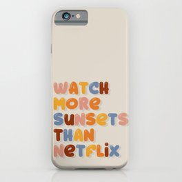 Watch more sunsets iPhone Case