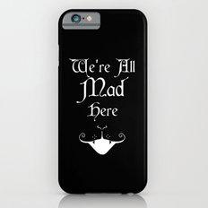 Alice In Wonderland We're All Mad Here Slim Case iPhone 6s