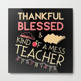 Thankful Blessed Kind Of A Mess Teacher Metal Print