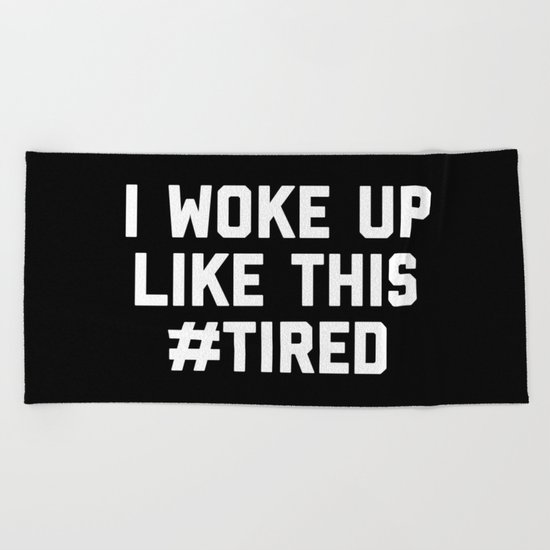 Woke Up Tired Funny Quote Beach Towel