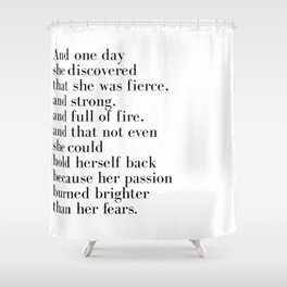 And one day she discovered that she was fierce Shower Curtain