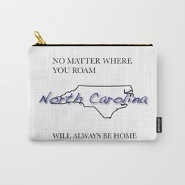 No Matter Where You Roam North Carolina Will Always Be Home Carry-All Pouch