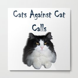 Cats Against Cat Calls Metal Print