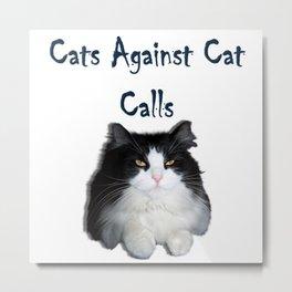 Cats Against Cat Calls Metal Print