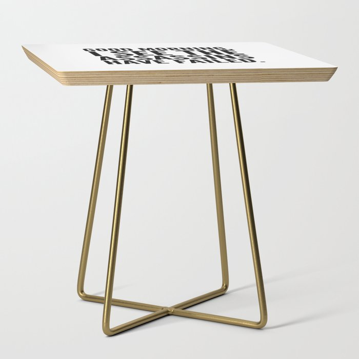 Good morning, I see the assassins have failed. Side Table