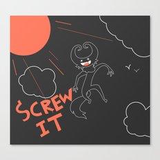 Screw It Canvas Print