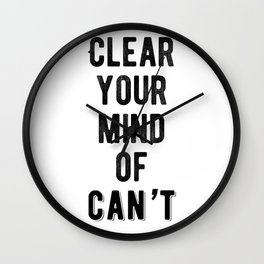 Inspirational - Clear Your Mind Of Can't Wall Clock