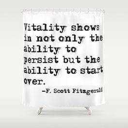The ability to start over - F. Scott Fitzgerald quote Shower Curtain