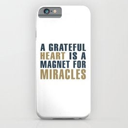 A Grateful Heart is a Magnet for Miracles Typography iPhone Case