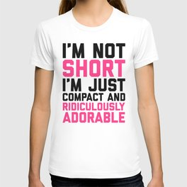I'm Not Short Funny Quote T-shirt
