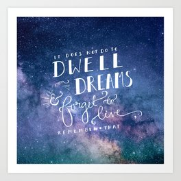 It does not do to dwell on dreams and forget to live | Dumbledore | Potter | J K Rowling | Hogwarts Art Print