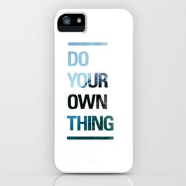 DO YOUR OWN THING iPhone Case