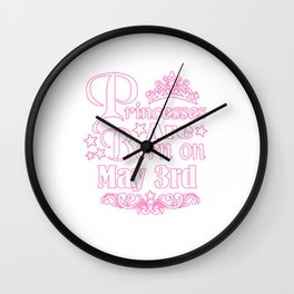 Princesses Are Born On May 3rd Funny Birthday Wall Clock