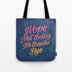 Nope, Not Today, No Thanks, Bye Tote Bag
