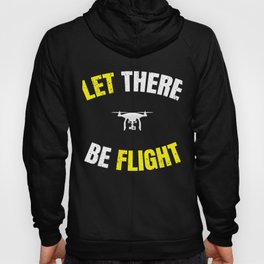 Let There Be Flight Drone Funny  Hoody