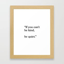 If you can't be kind, be quiet Framed Art Print