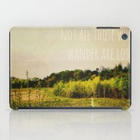 not all those who wander are lost iPad Cases featuring not all those who wander are lost by Sybille Sterk