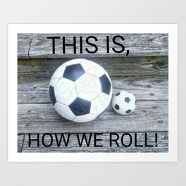 THIS IS HOW WE ROLL Art Print