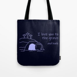 I Love You To The Grave And Back Tote Bag