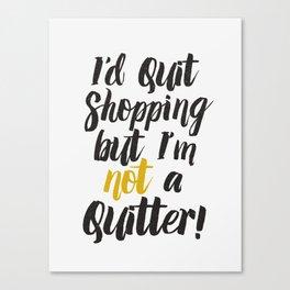 I'd quit, but... Canvas Print