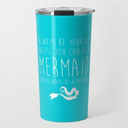 Always Be A Mermaid Funny Quote Travel Mug