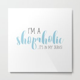 I'm A Shopaholic ... It's In My Jeans! Metal Print