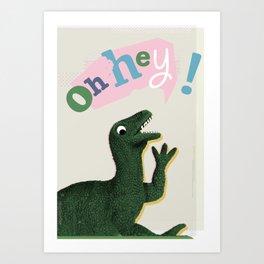 Dinosaur hey! Art Print