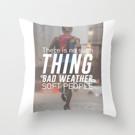 No Bad Weather Just Soft People Throw Pillow