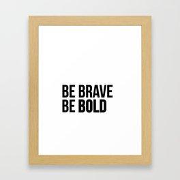 Be Brave Be Bold Framed Art Print