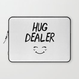 HUG DEALER SMILEY FACE - cute quote Laptop Sleeve