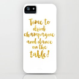 Time to drink champagne and dance on the table! iPhone Case